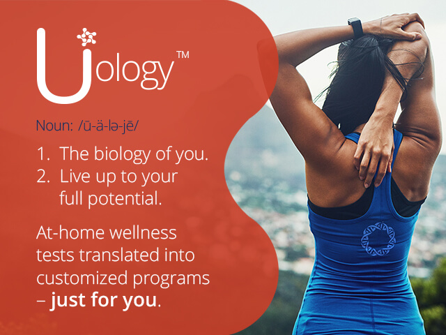 An image of person with a definition of Uology - 1. The biology of you. 2. Live up to your full potential. At home wellness tests translated into customized programs - just for you.